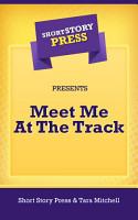 Short Story Press Presents Meet Me At The Track PDF