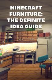 Minecraft Furniture and Design: The Definite Idea Guide