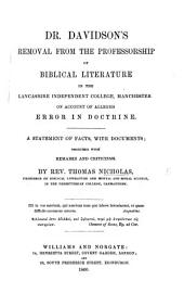 Dr. Davidson's removal from the Professorship of Biblical Literature in the Lancashire Independent College, ... on account of alleged error in doctrine. A statement of facts, with documents; together with remarks and criticisms