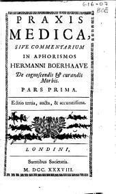 Praxis medica sive commentarium in aphorismos Hermanni Boerhaave de cognoscendis et curandis morbis: Volume 1