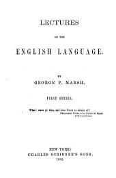 Lectures on the English Language : First Series