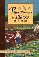 Polish Pioneers in Illinois 1818 1850 PDF