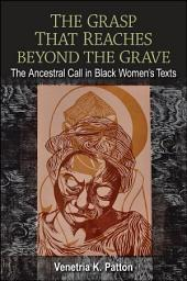 Grasp That Reaches beyond the Grave, The: The Ancestral Call in Black Women's Texts