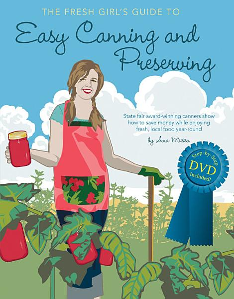 The Fresh Girl s Guide to Easy Canning and Preserving PDF
