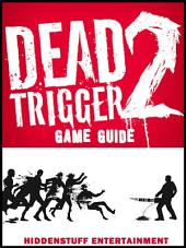 Dead Trigger 2 Game Guide Unofficial