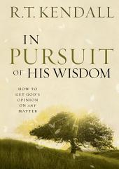 In Pursuit of His Wisdom: How to get God's Opinion on any Matter