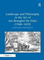 Landscape and Philosophy in the Art of Jan Brueghel the Elder (1568-1625)