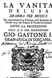 La vanità delusa dramma per musica da rappresentarsi in Firenze nell'autunno dell'anno 1731. nel teatro di via del Cocomero sotto la protezione dell'A.R. ... Gio. Gastone 1. gran-duca di Toscana