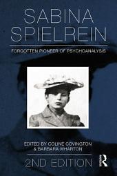 Sabina Spielrein:: Forgotten Pioneer of Psychoanalysis, Revised Edition, Edition 2