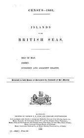 Census -- 1881: Islands in the British Seas. Isle of Man. Jersey. Guernsey and Adjacent Islands