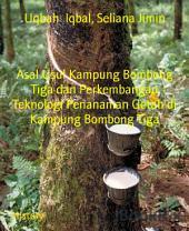 Asal Usul Kampung Bombong Tiga dan Perkembangan Teknologi Penanaman Getah di Kampung Bombong Tiga