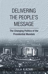 Delivering the People's Message: The Changing Politics of the Presidential Mandate