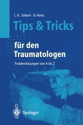 Tips und Tricks für den Traumatologen: Problemlösungen von A bis Z