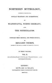 Northern Mythology, Comprising the Principal Popular Traditions and Superstitions of Scandinavia, North Germany and the Netherlands: Compiled from Original and Other Sources. In Three Volumes. Scandinavian Popular Traditions and Superstitions, Volume 2