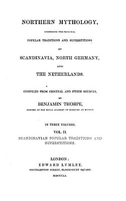 Northern Mythology  Comprising the Principal Popular Traditions and Superstitions of Scandinavia  North Germany and the Netherlands PDF