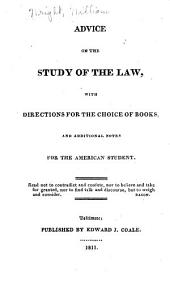 Advice on the Study of Law: With Directions for the Choice of Books, and Additional Notes for the American Student