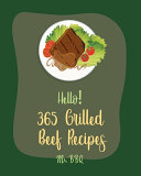 Hello! 365 Grilled Beef Recipes