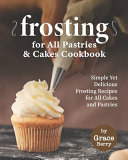Frosting for All Pastries and Cakes Cookbook PDF