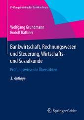 Bankwirtschaft, Rechnungswesen und Steuerung, Wirtschafts- und Sozialkunde: Prüfungswissen in Übersichten, Ausgabe 3