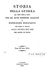 Storia della guerra del 1813, 1814 e 1815 fra le alte potenze alleate e Napoleone Bonaparte: che forma il seguito alla storia del 1812 del conte di Segur, Volume 3
