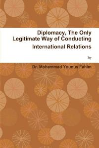 Diplomacy  The Only Legitimate Way of Conducting International Relations Book