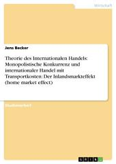 Theorie des Internationalen Handels: Monopolistische Konkurrenz und internationaler Handel mit Transportkosten: Der Inlandsmarkteffekt (home market effect)