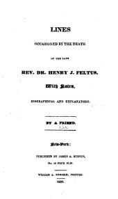 Lines Occasioned by the Death of the Late Henry J. Feltus: With Notes, Biographical and Explanatory