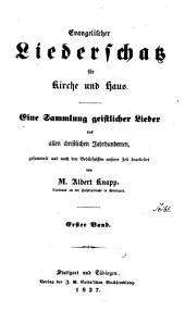Evangelischer Liederschatz für Kirche und Haus: eine Sammlung geistlicher Lieder aus allen christlichen Jahrhunderten, Band 1