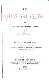Les cours galantes: Le château de Saint-Maur. La cour de Sceaux. Châtenay. L'hôtel de Madame de Lambert. La maison de Clichy. 1864