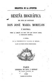 Reseña biográfica del cura de Carácuaro, don José María Morelos: é histórica sobre la campaña de cinco años que sostuvo contra la dominación española en defensa de la independencia nacional de Méjico
