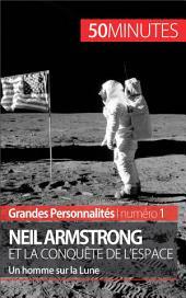 Neil Armstrong et la conquête de l'espace: Un homme sur la Lune
