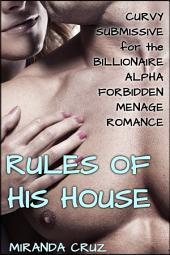 EROTICA: The Rules of His House (Curvy Submissive for the Billionaire Alpha Forbidden Menage Romance)