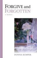 Forgive and Forgotten  A Memoir