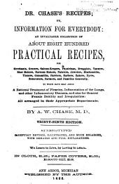 Dr. Chase's Recipes, Or, Information for Everybody: An Invaluable Collection of about Eight Hundred Practical Recipes ... to which Have Been Added a Rational Treatment of Pleurisy, Inflammation of the Lungs, and Other Inflammatory Diseases, and Also for General Female Debility and Irregularities : All Arranged in Their Appropriate Departments