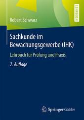 Sachkunde im Bewachungsgewerbe (IHK): Lehrbuch für Prüfung und Praxis, Ausgabe 2