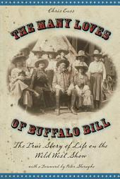 Many Loves of Buffalo Bill: The True Of Story Of Life On The Wild West Show