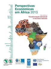 Perspectivas Económicas em África 2013 (Versão Condensada) Transformação Estrutural e Recursos Naturais: Transformação Estrutural e Recursos Naturais