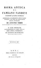 Roma antica di Famiano Nardini: riscontrata, ed accresciuta delle ultime scoperte, con note ed osservazioni critico antiquarie, Volume 3