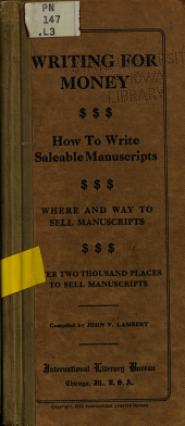 Writing for Money: How to Write Saleable Manuscripts, where and Way to Sell Manuscripts, Over Two Thousand Places to Sell Manuscripts, Comp