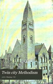 Twin City Methodism: Being a History of the Methodist Episcopal Church in Minneapolis and St. Paul, Minn., with Illustrated Biographical Department Containing Pen Pictures of Preachers and People
