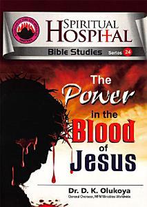 The Power of the Blood of Jesus  Spiritual Hospital   Bible Studies Series 24 PDF