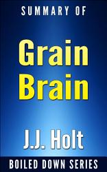 Grain Brain The Surprising Truth About Wheat Carbs And Sugars Your Brain S Silent Killers By Neurologist David Perlmutter Summarized Book PDF
