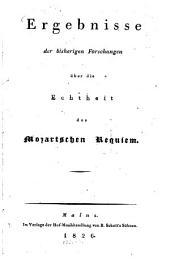 Ergebnisse der bisherigen Forschungen über die Echheit des Mozartschen Requiems: Mit 1 lithogr. Notentafel