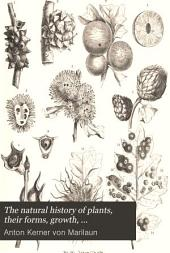 The Natural History of Plants: Their Forms, Growth, Reproduction, and Distribution: from the German of Anton Kerner Von Marilaun, Volume 2, Part 2