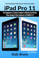 iPad Pro 11: The Beginners & Seniors Guide to Unlock the Useful, Time Saving & Fun Features in iPadOS 13.2 The Simplified Manual for Kids and Adults (4th Edition)