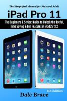iPad Pro 11  The Beginners   Seniors Guide to Unlock the Useful  Time Saving   Fun Features in iPadOS 13 2 The Simplified Manual for Kids and Adults  4th Edition  PDF