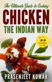 The Ultimate Guide to Cooking Chicken the Indian Way: #8 in the Cooking In A Jiffy Series