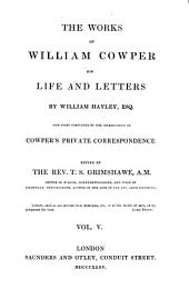 "The Life and Works of William Cowper: Now First Completed by the Introduction of His ""Private Correspondence."", Volume 5"