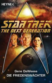 Star Trek - The Next Generation: Die Friedenswächter: Roman