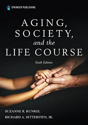 Aging  Society  and the Life Course  Sixth Edition PDF